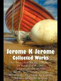 Jerome K Jerome, Collected Works (Complete and Unabridged), Including: Three Men in a Boat (to Say Nothing of the Dog) (Illustrated), Three Men on the