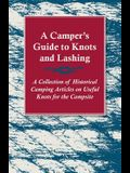 A Camper's Guide to Knots and Lashing - A Collection of Historical Camping Articles on Useful Knots for the Campsite