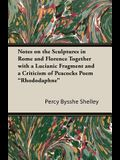 Notes on the Sculptures in Rome and Florence Together with a Lucianic Fragment and a Criticism of Peacocks Poem Rhododaphne