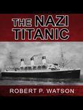 The Nazi Titanic Lib/E: The Incredible Untold Story of a Doomed Ship in World War II