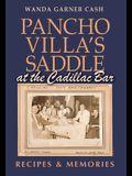 Pancho Villa's Saddle at the Cadillac Bar: Recipes and Memories