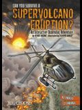 Can You Survive a Supervolcano Eruption?: An Interactive Doomsday Adventure