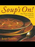 Soup's On!: Sixty Hearty Soups You Can Stand Your Spoon In