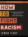 How to Fight Racism Study Guide: Courageous Christianity and the Journey Toward Racial Justice
