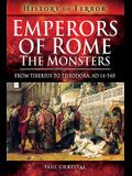 Emperors of Rome: The Monsters: From Tiberius to Theodora, Ad 14-548