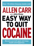 Allen Carr: The Easy Way to Quit Cocaine: Become Yourself Again and Enjoy Health and Happiness