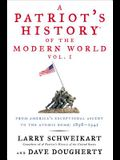 A Patriot's History(r) of the Modern World, Vol. I: From America's Exceptional Ascent to the Atomic Bomb: 1898-1945