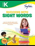 Kindergarten Success with Sight Words: Activities, Exercises, and Tips to Help Catch Up, Keep Up, and Get Ahead (Sylvan Language Arts Workbooks)