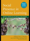 Social Presence in Online Learning: Multiple Perspectives on Practice and Research