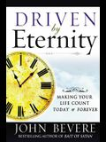 Driven by Eternity: Making Your Life Count Today & Forever