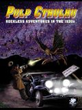 Pulp Cthulhu: Reckless Adventures in the 1930's
