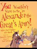 You Wouldn't Want to Be in Alexander the Great's Army!: Miles You'd Rather Not March