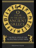 A Year in the Life of Ancient Greece: The Real Lives of the People Who Lived There