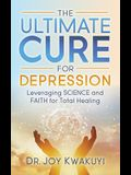 The Ultimate Cure for Depression: Leveraging Science and Faith for Total Healing