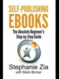 Self-Publishing Ebooks: The Absolute Beginner's Step-By-Step Guide
