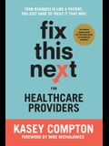 Fix This Next for Healthcare Providers: Your Business Is Like A Patient, You Just Have To Treat It That Way