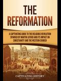 The Reformation: A Captivating Guide to the Religious Revolution Sparked by Martin Luther and Its Impact on Christianity and the Wester