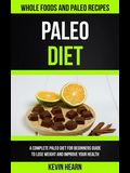 Paleo Diet: A Complete Paleo Diet for Beginners guide to Lose Weight and Improve Your Health (Whole Foods and Paleo Recipes)