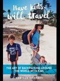 Have kids, will travel: The Art of Backpacking Around the World with Kids