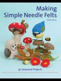 Making Simple Needle Felts: 40 Inspiring Seasonal Projects