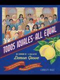 Todos Iguales / All Equal: Un Corrido de Lemon Grove / A Ballad of Lemon Grove
