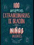100 Historias Extraordinarias de Oración Para Niñas Valientes: Historias Inolvidables de Mujeres de Fe