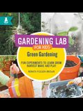 Green Gardening: Fun Experiments to Learn, Grow, Harvest, Make, and Play