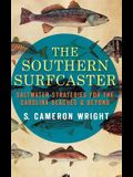 The Southern Surfcaster: Saltwater Strategies for the Carolina Beaches & Beyond