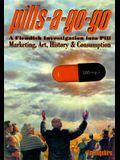 Pills-A-Go-Go: A Fiendish Investigation Into Pill Marketing, Art, History & Consumption