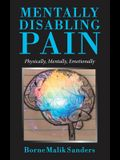 Mentally Disabling Pain: Physically, Mentally, Emotionally