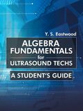 Algebra Fundamentals for Ultrasound Techs: A Student's Guide