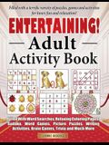 Entertaining! Adult Activity Book: Filled with Word Searches, Relaxing Coloring Pages, Sudoku, Word Games, Picture Puzzles, Brain Games, Trivia and Mu