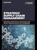 Strategic Supply Chain Management: Creating Competitive Advantage and Value Through Effective Leadership