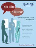 Talk Like a Nurse: Communication Skills Workbook