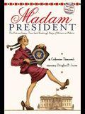 Madam President: The Extraordinary, True (and Evolving) Story of Women in Politics