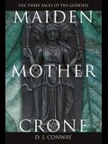 Maiden, Mother, Crone: The Myth & Reality of the Triple Goddess