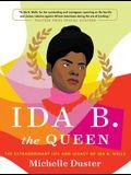 Ida B. the Queen: The Extraordinary Life and Legacy of Ida B. Wells