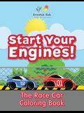 Start Your Engines! the Race Car Coloring Book