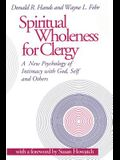 Spiritual Wholeness for Clergy: A New Psychology of Intimacy with God, Self and Others