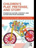 Children's Play, Pretense, and Story: Studies in Culture, Context, and Autism Spectrum Disorder