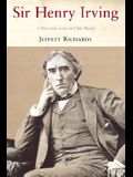 Sir Henry Irving: A Victorian Actor and His World