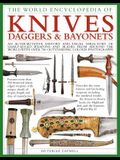 The World Encyclopedia of Knives, Daggers & Bayonets: An Authoritative History and Visual Directory of Sharp-Edged Weapons and Blades from Around the