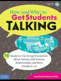 How (and Why) to Get Students Talking: 78 Ready-To-Use Group Discussions about Anxiety, Self-Esteem, Relationships, and More (Grades 6-12)