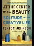 At the Center of All Beauty: Solitude and the Creative Life