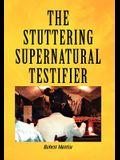 The Stuttering Supernatural Testifier