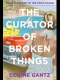The Curator of Broken Things Book 2: Escape to the Côte D'Azur