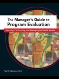 The Manager's Guide to Program Evaluation: Planning, Contracting, & Managing for Useful Results