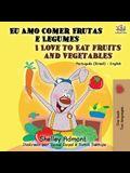 I Love to Eat Fruits and Vegetables (Portuguese English Bilingual Book): Brazilian Portuguese - English