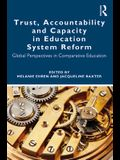 Trust, Accountability and Capacity in Education System Reform: Global Perspectives in Comparative Education