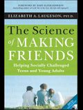 The Science of Making Friends: Helping Socially Challenged Teens and Young Adults [With DVD]